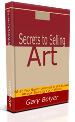 Secrets to Selling Art by Gary Bolyer